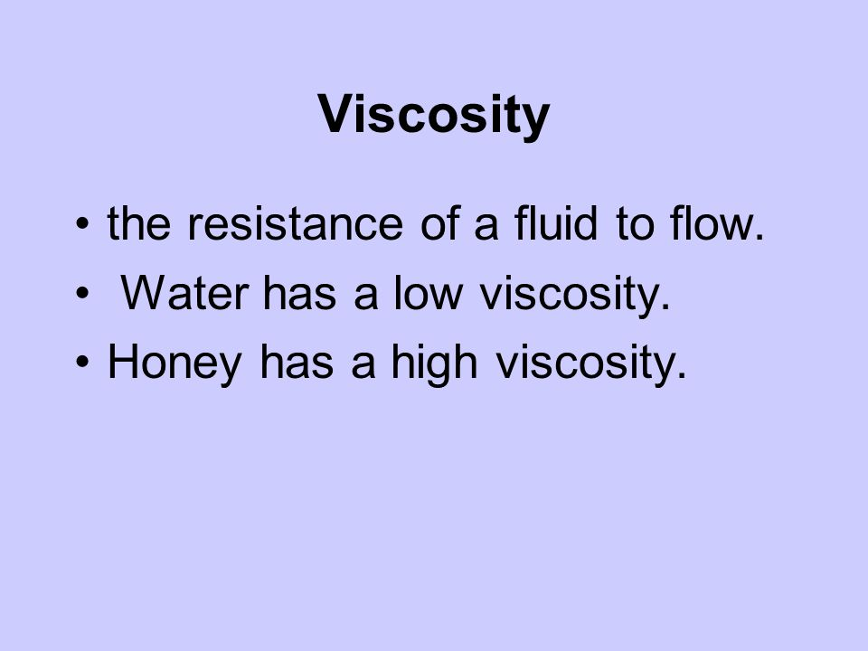 Viscosity the resistance of a fluid to flow.