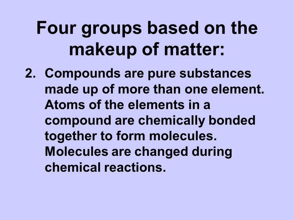 Four groups based on the makeup of matter: