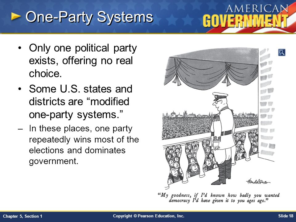 One-Party Systems Only one political party exists, offering no real choice. Some U.S. states and districts are modified one-party systems.