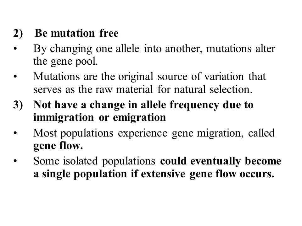 2) Be mutation free By changing one allele into another, mutations alter the gene pool.