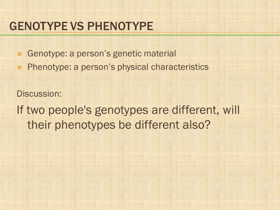 Genotype vs Phenotype Genotype: a person's genetic material. Phenotype: a person's physical characteristics.