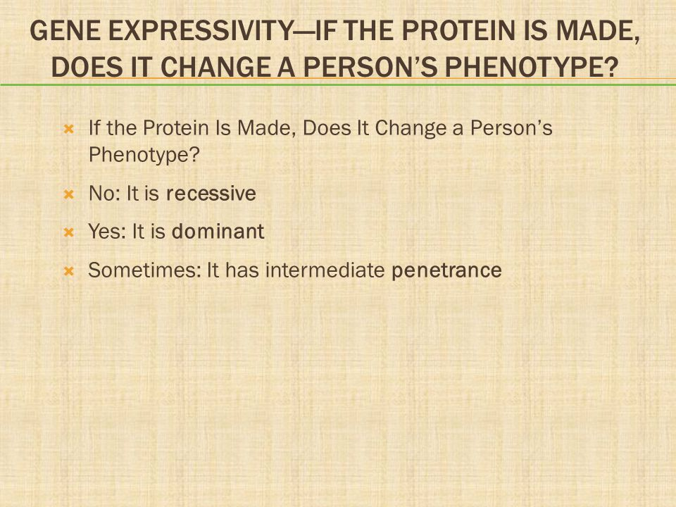 Gene Expressivity—If the Protein Is Made, Does It Change a Person's Phenotype