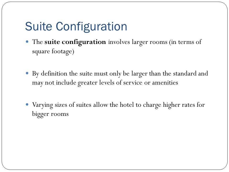 Suite Configuration The suite configuration involves larger rooms (in terms of square footage)