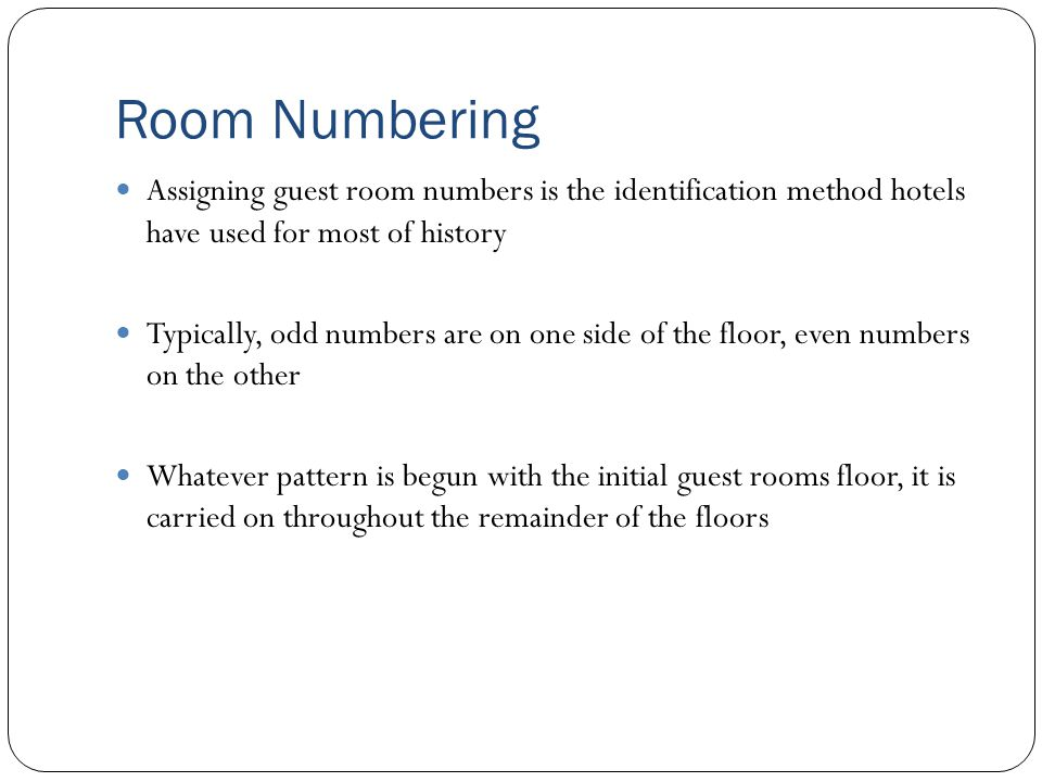 Room Numbering Assigning guest room numbers is the identification method hotels have used for most of history.