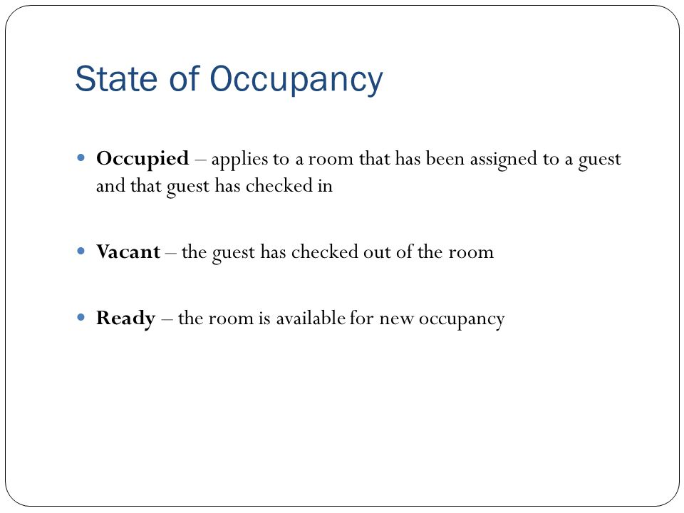 State of Occupancy Occupied – applies to a room that has been assigned to a guest and that guest has checked in.