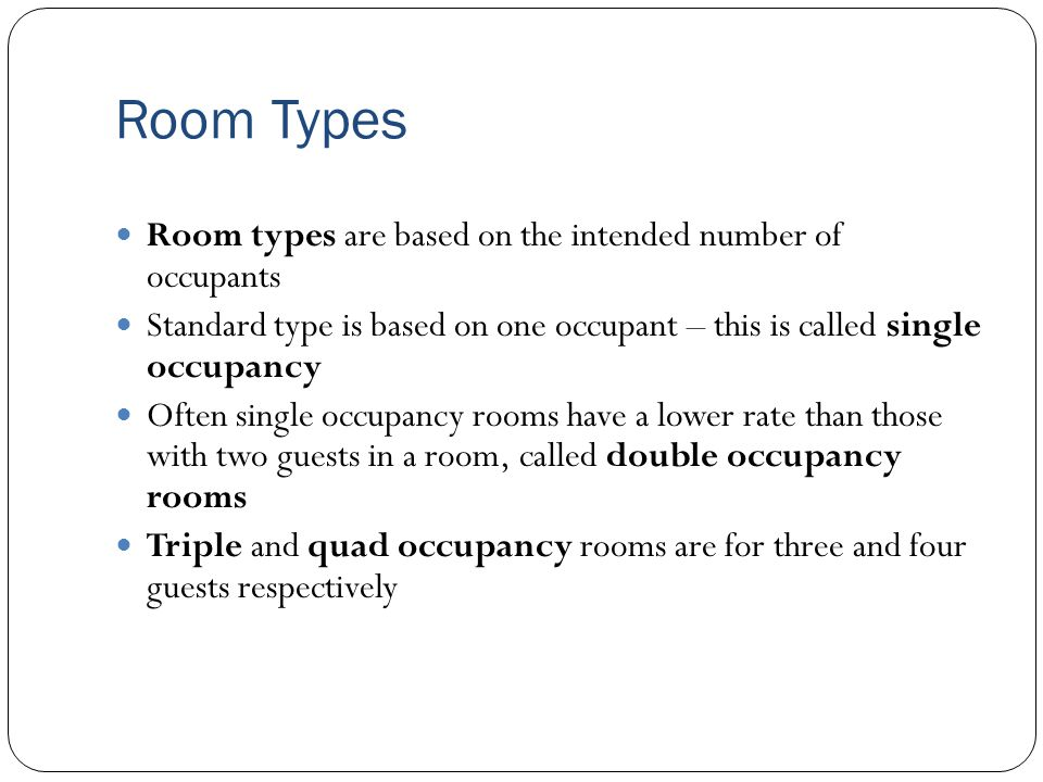 Room Types Room types are based on the intended number of occupants