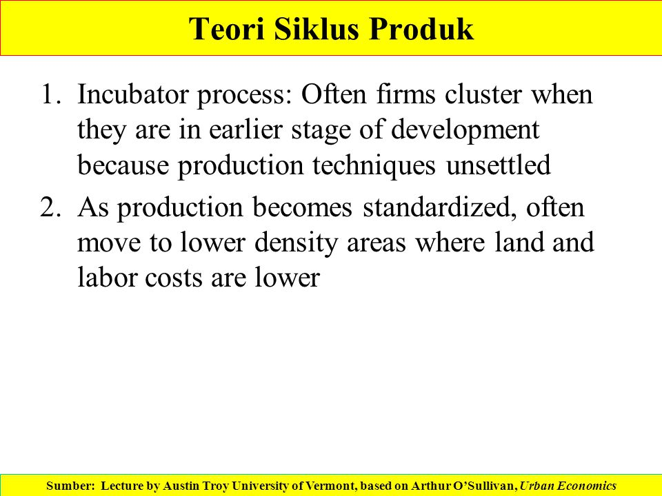 Teori Siklus Produk Incubator process: Often firms cluster when they are in earlier stage of development because production techniques unsettled.