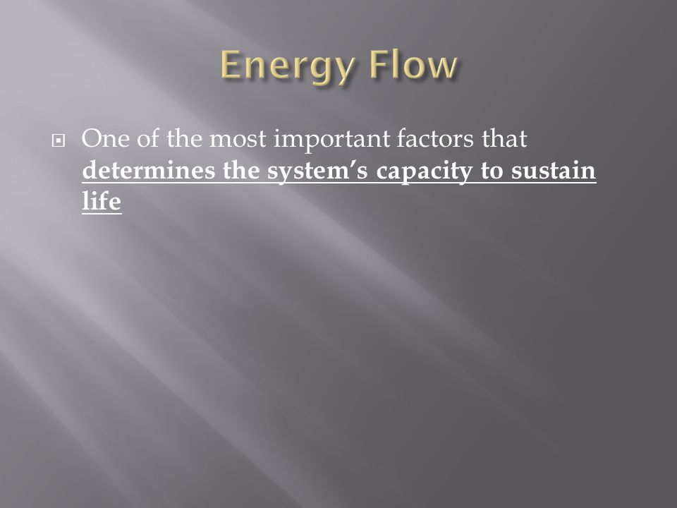 Energy Flow One of the most important factors that determines the system's capacity to sustain life