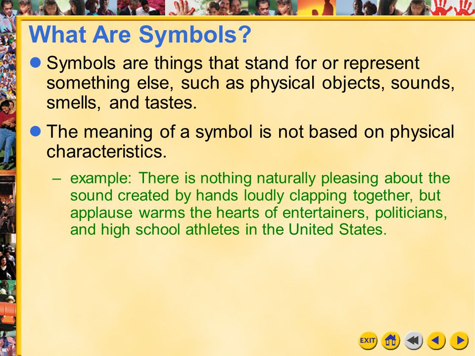 What Are Symbols Symbols are things that stand for or represent something else, such as physical objects, sounds, smells, and tastes.