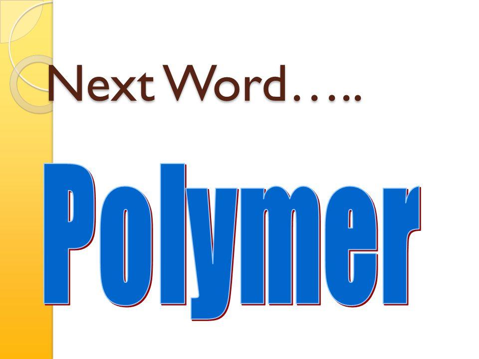 Next Word….. Polymer
