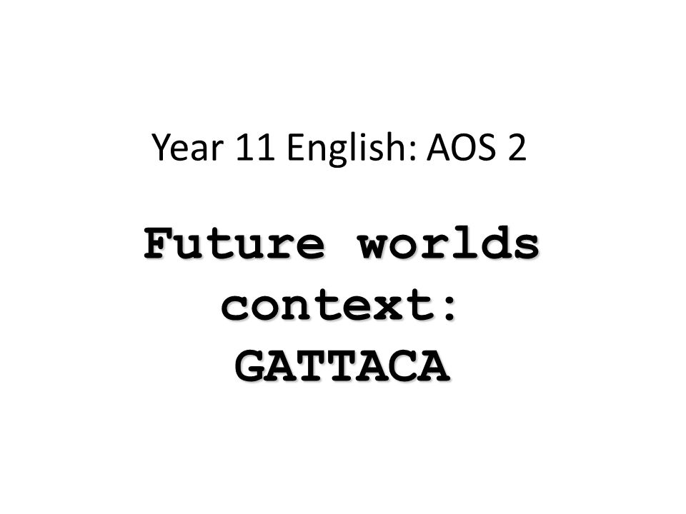 Future worlds context: GATTACA