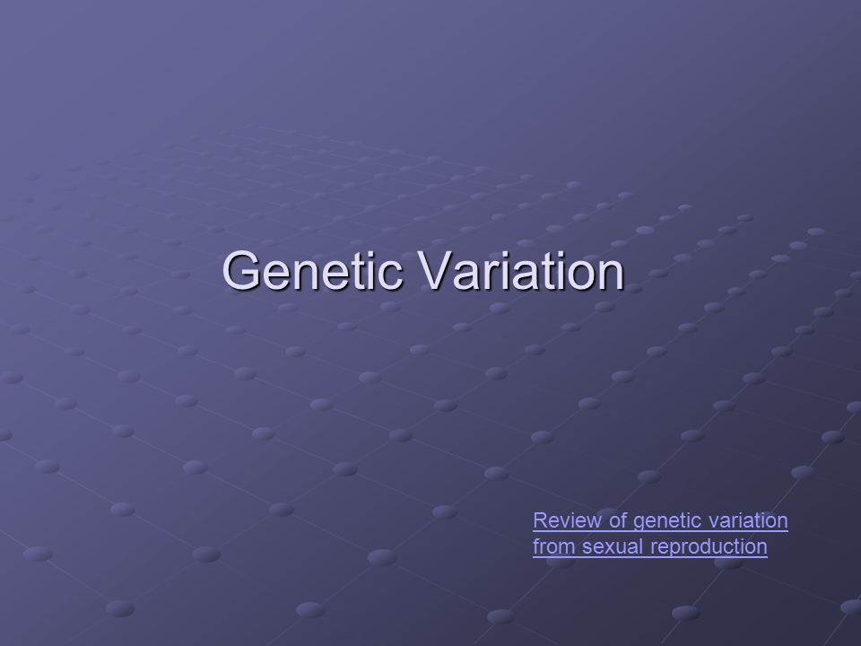 Genetic Variation Review of genetic variation from sexual reproduction