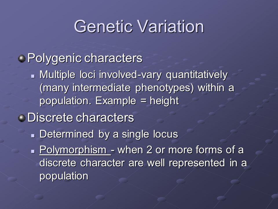 Genetic Variation Polygenic characters Discrete characters