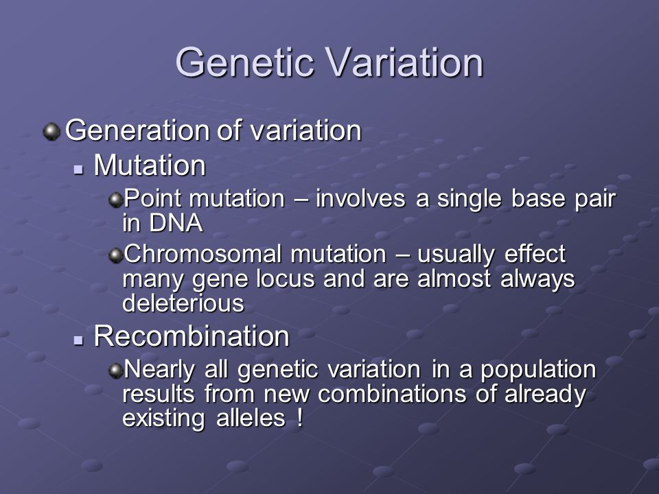 Genetic Variation Generation of variation Mutation Recombination