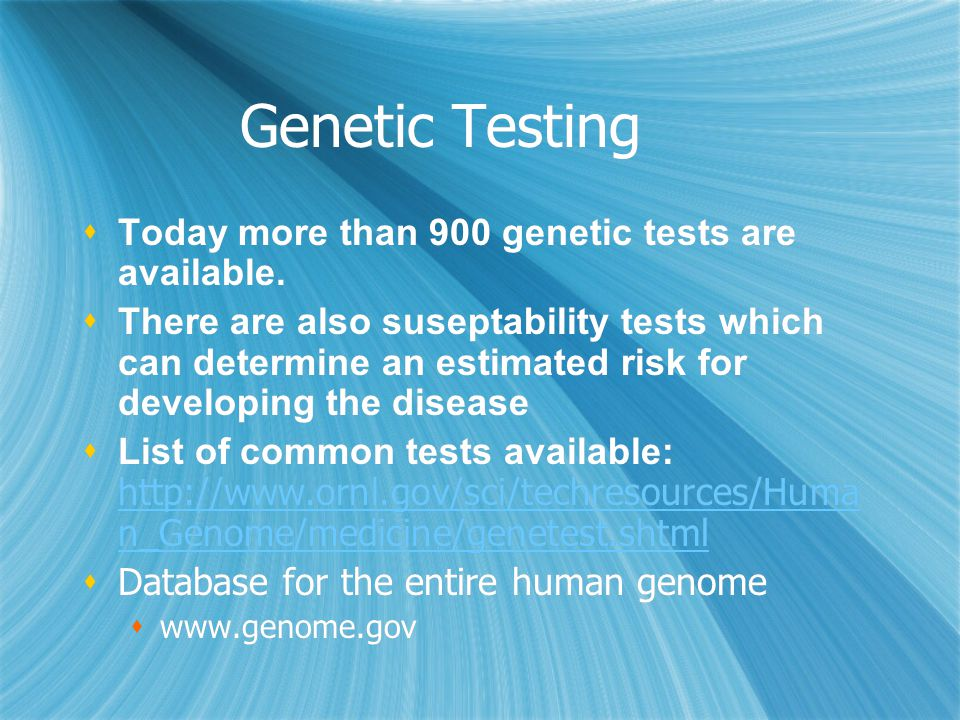 Genetic Testing Today more than 900 genetic tests are available.