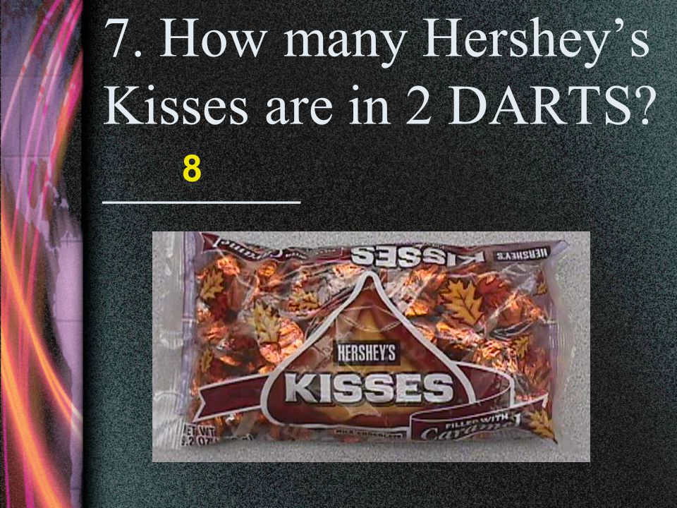 7. How many Hershey's Kisses are in 2 DARTS _______