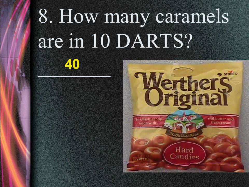 8. How many caramels are in 10 DARTS _______