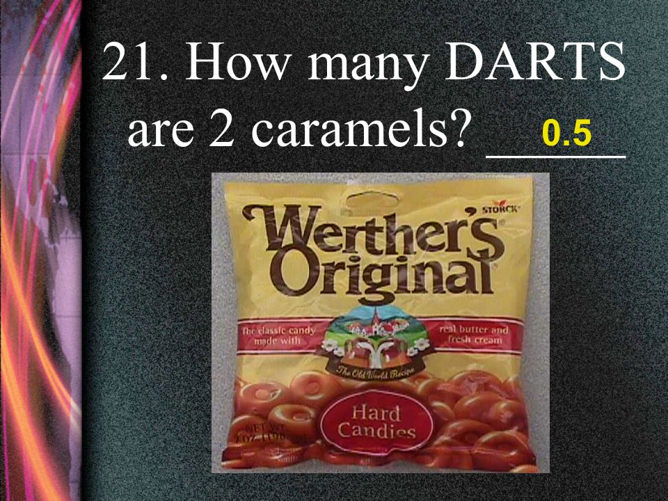 21. How many DARTS are 2 caramels _____