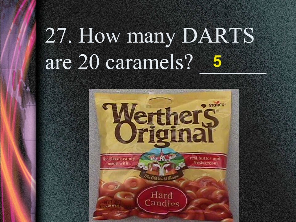 27. How many DARTS are 20 caramels ______