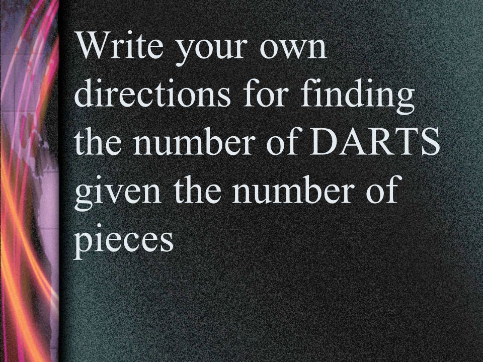 Write your own directions for finding the number of DARTS given the number of pieces
