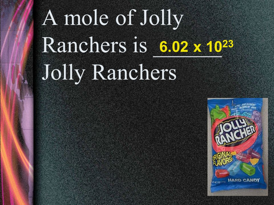 A mole of Jolly Ranchers is ______ Jolly Ranchers