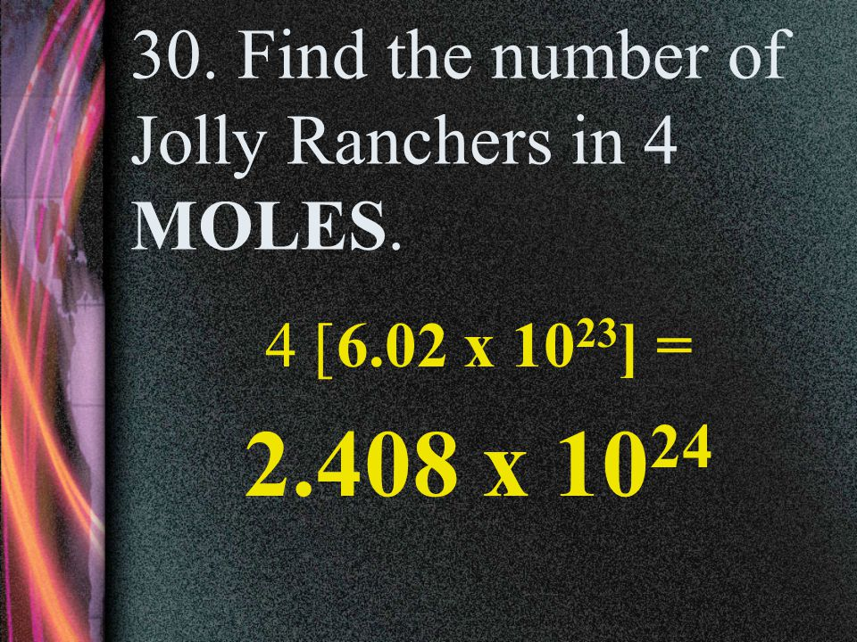 30. Find the number of Jolly Ranchers in 4 MOLES.
