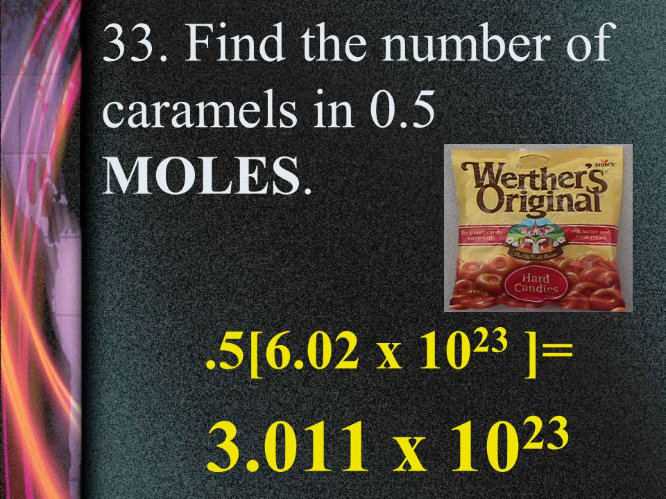 33. Find the number of caramels in 0.5 MOLES.