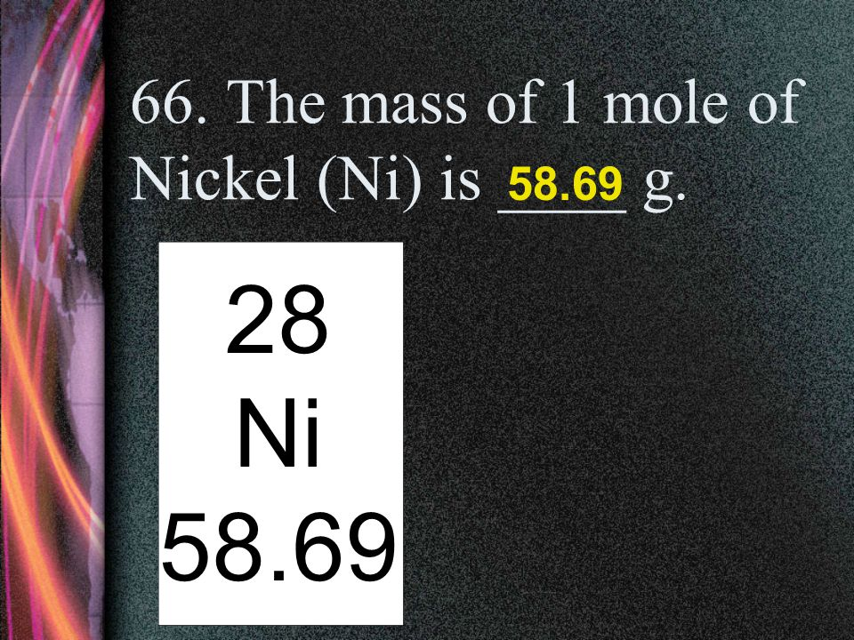66. The mass of 1 mole of Nickel (Ni) is ____ g.