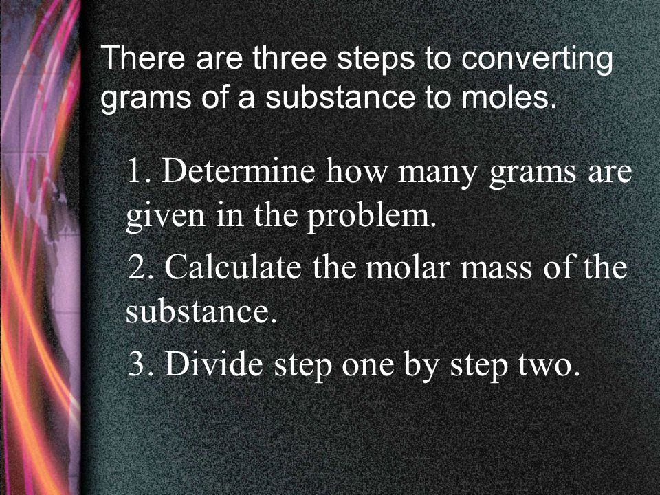 There are three steps to converting grams of a substance to moles.