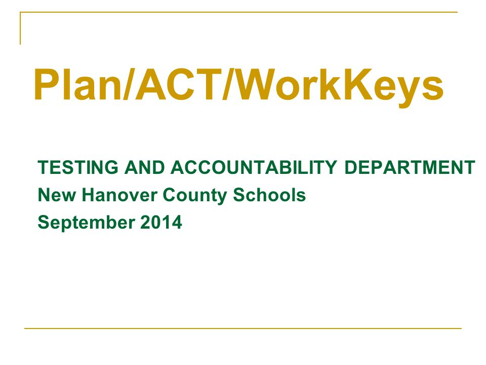Plan/ACT/WorkKeys TESTING AND ACCOUNTABILITY DEPARTMENT