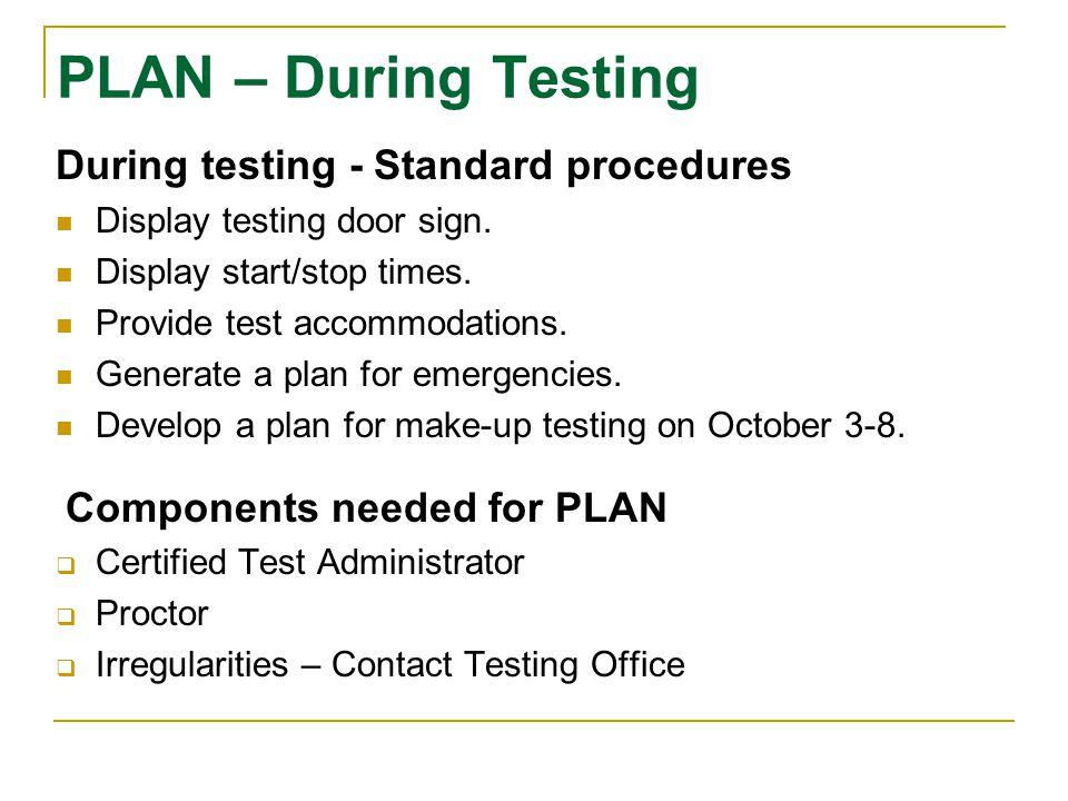 PLAN – During Testing During testing - Standard procedures