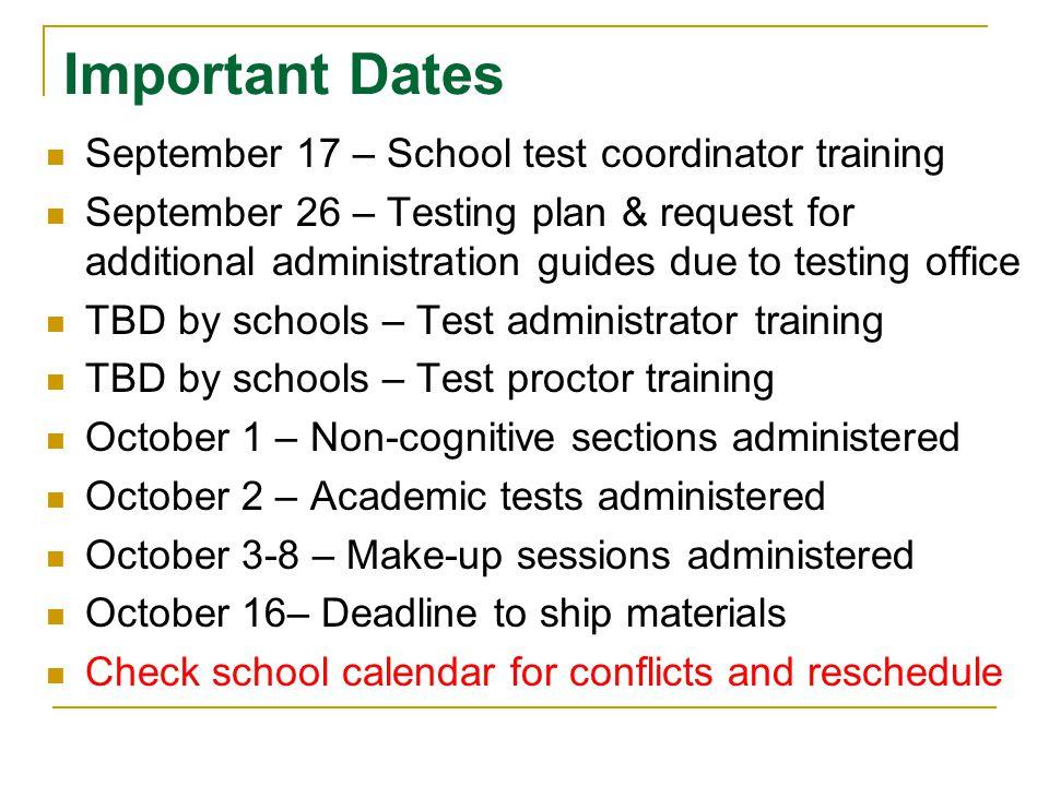 Important Dates September 17 – School test coordinator training