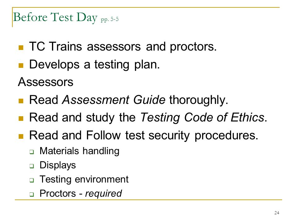 Before Test Day pp. 5-5 TC Trains assessors and proctors.