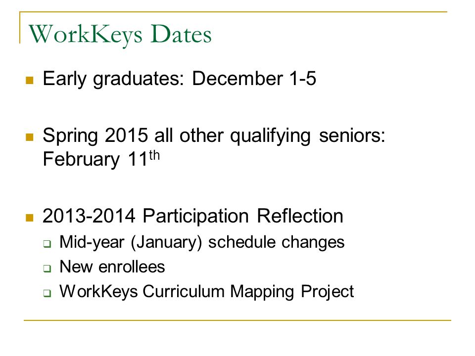 WorkKeys Dates Early graduates: December 1-5
