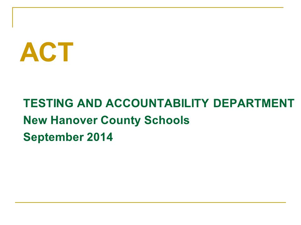 ACT TESTING AND ACCOUNTABILITY DEPARTMENT New Hanover County Schools