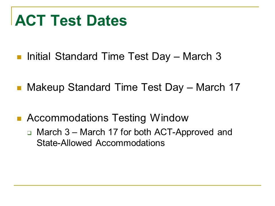 ACT Test Dates Initial Standard Time Test Day – March 3