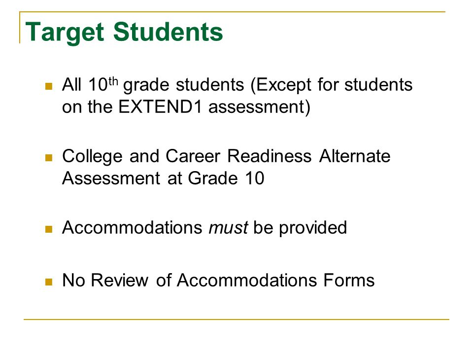 Target Students All 10th grade students (Except for students on the EXTEND1 assessment)