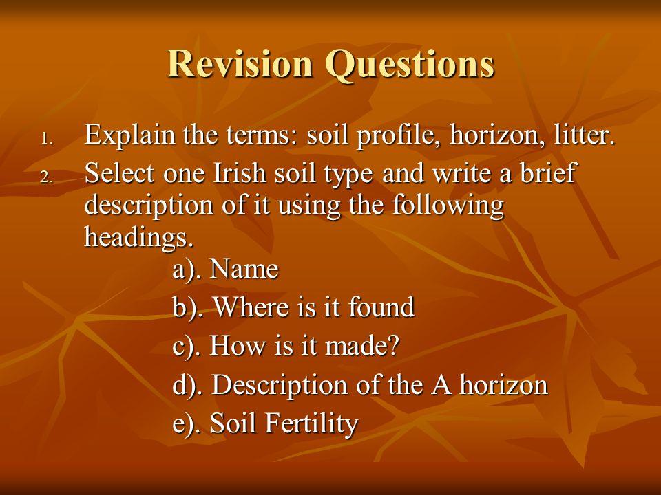 Revision Questions Explain the terms: soil profile, horizon, litter.