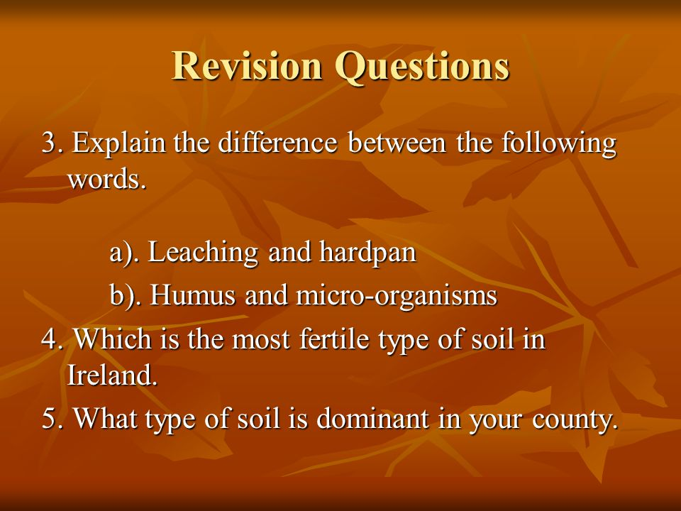 Revision Questions 3. Explain the difference between the following words. a). Leaching and hardpan.