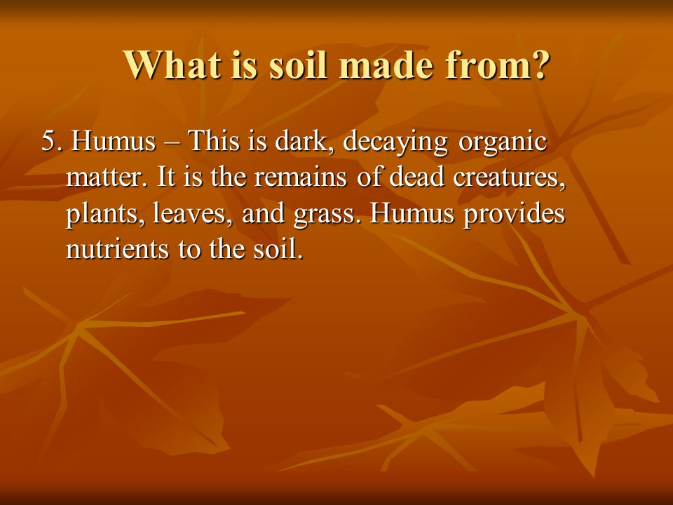 What is soil made from