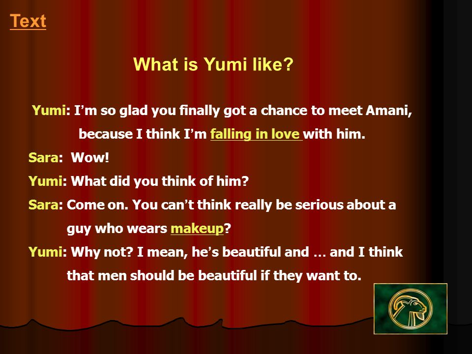 Text What is Yumi like Yumi: I'm so glad you finally got a chance to meet Amani, because I think I'm falling in love with him.