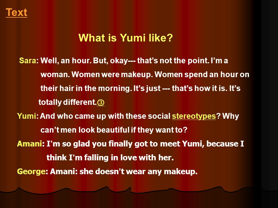Text What is Yumi like Sara: Well, an hour. But, okay--- that's not the point. I'm a. woman. Women were makeup. Women spend an hour on.