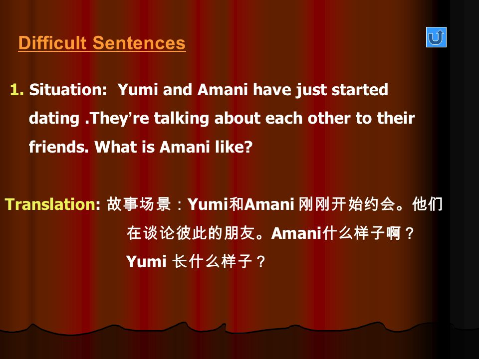 Difficult Sentences 1. Situation: Yumi and Amani have just started dating .They're talking about each other to their friends. What is Amani like