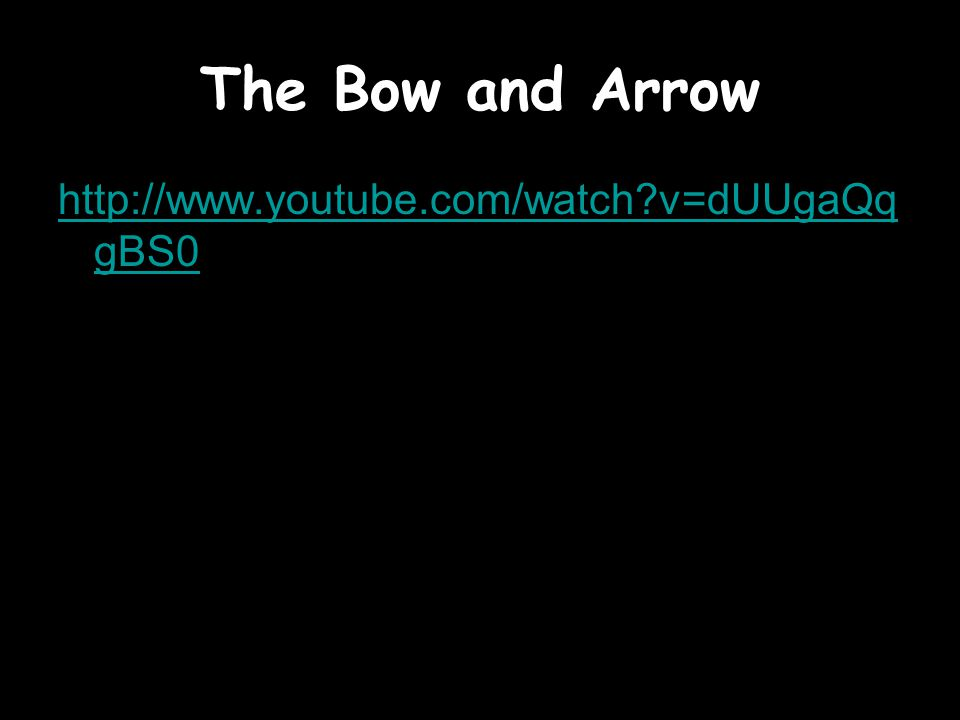 The Bow and Arrow http://www.youtube.com/watch v=dUUgaQqgBS0