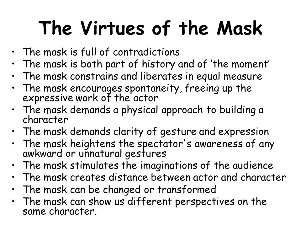 The Virtues of the Mask The mask is full of contradictions