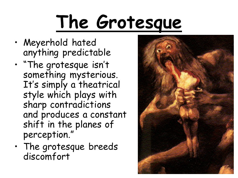 The Grotesque Meyerhold hated anything predictable