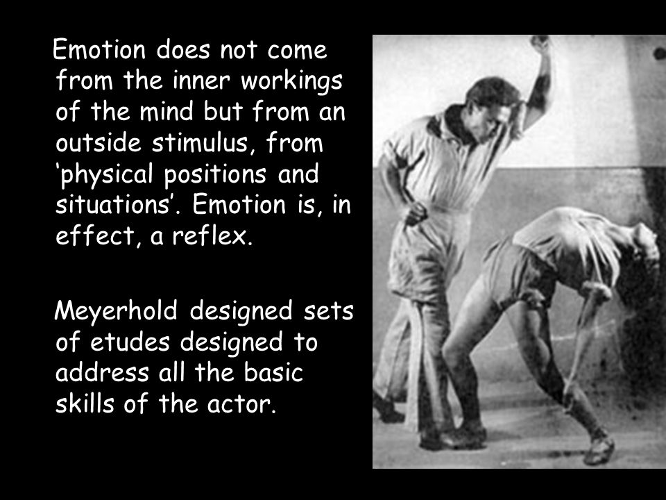 Emotion does not come from the inner workings of the mind but from an outside stimulus, from 'physical positions and situations'. Emotion is, in effect, a reflex.
