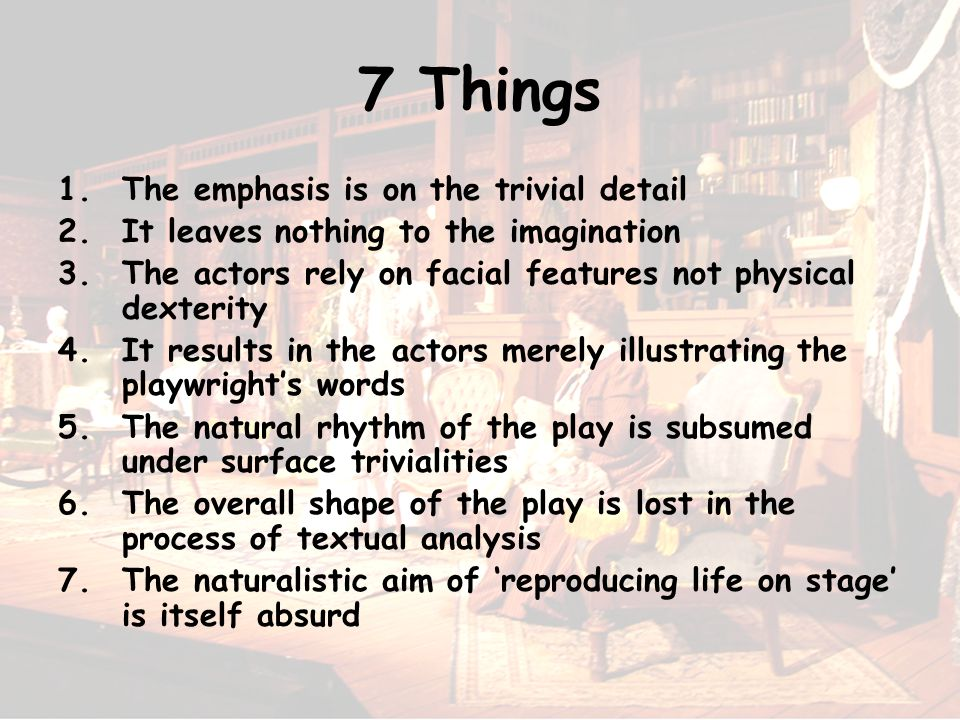 7 Things The emphasis is on the trivial detail