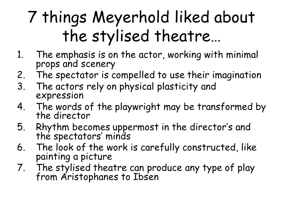 7 things Meyerhold liked about the stylised theatre…