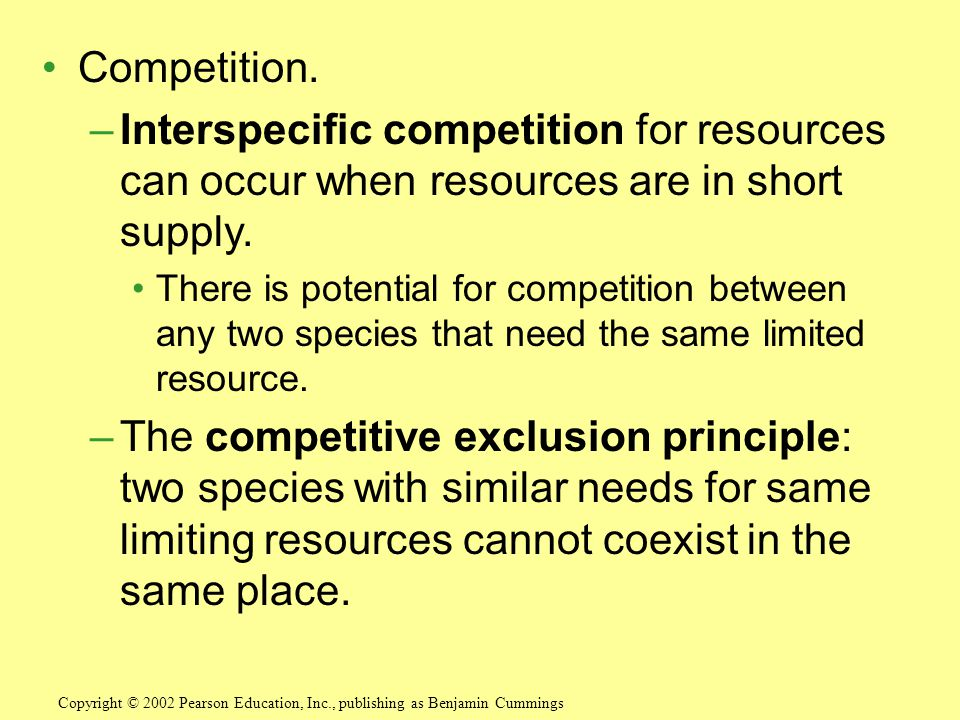 Competition. Interspecific competition for resources can occur when resources are in short supply.